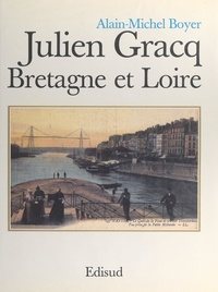Alain-Michel Boyer et Jean-Paul Clébert - Julien Gracq, Bretagne et Loire.