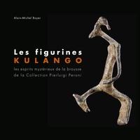 Alain-Michel Boyer - Les figurines Kulango - Les esprits mystérieux de la brousse de la collection Pierluigi Peroni.