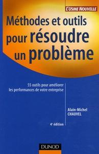 Alain-Michel Chauvel - Méthodes et outils pour résoudre un problème - 55 Outils pour améliorer les performances de votre entreprise.