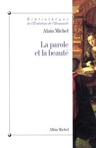 Alain Michel - La parole et la beauté - Rhétorique et esthétique dans la tradition occidentale.