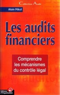 Alain Mikol - Les audits financiers - Comprendre les mécanismes du contrôle légal.