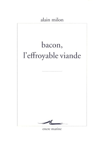 Alain Milon - Bacon, l'effroyable viande.
