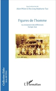 Alain Milon et Shu-Ling Stéphanie Tsai - Figures de l'homme - Au croisement des différences Europe-Asie.
