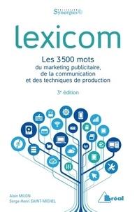 Alain Milon et Serge-Henri Saint-Michel - Lexicom - Les 3500 mots du marketing publicitaire, de la communication et des techniques de production.