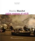 Alain Milon - Maurice Blanchot, entre roman et récit.