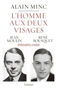 Alain Minc - L'homme aux deux visages - Jean Moulin, René Bousquet : itinéraires croisés.