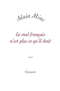 Alain Minc - Le mal français n'est plus ce qu'il était - petite collection blanche.