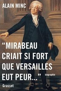 Alain Minc - Mirabeau criait si fort que Versailles eut peur.