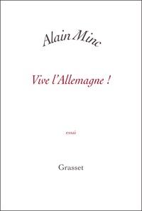 Alain Minc - Vive l'Allemagne ! - Petite collection blanche.