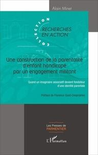 Alain Minet - Une construction de la parentalité d'enfant handicapé par un engagement militant - Quand un imaginaire associatif devient fondateur d'une identité parentale.