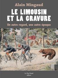 Alain Mingaud - Limousin et gravure, un autre regard, une autre époque.