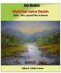 Alain Mondésir - Maitriser notre Destin - Haiti hier, aujourd'hui et demain.