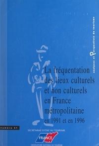 Alain Monferrand et  Observatoire national du touri - La fréquentation des lieux culturels et non culturels, en France métropolitaine, en 1991 et en 1996.