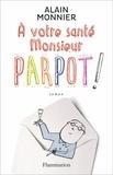 Alain Monnier - A votre santé monsieur Parpot !.