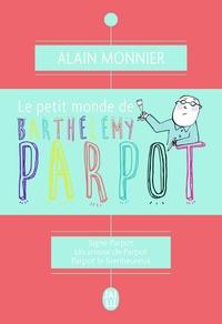 Alain Monnier - Le petit monde de Barthélémy Parpot - Signé Parpot ; Un amour de Parpot ; Parpot le bienheureux.