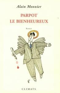Alain Monnier - Parpot le bienheureux.