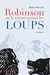 Alain Monod - Robinson ou le retour parmi les loups.