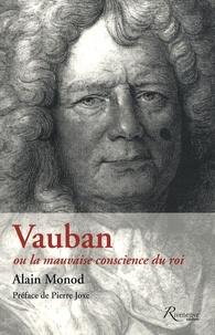 Alain Monod - Vauban ou la mauvaise conscience du roi.