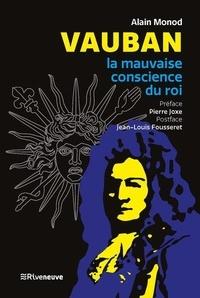 Alain Monod - Vauban - La mauvaise conscience du roi.
