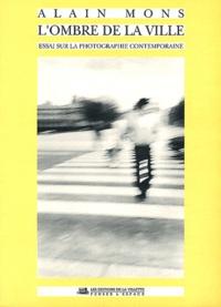 Alain Mons - L'ombre de la ville - Essai sur la photographie contemporaine.