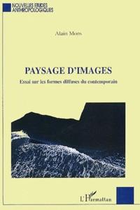 Alain Mons - Paysage d'images - Essai sur les formes diffuses du contemporain.