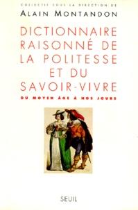 Alain Montandon - Dictionnaire raisonné de la politesse et du savoir-vivre - Du Moyen Age à nos jours.