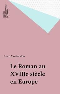 Alain Montandon - Le roman au XVIIIe siècle en Europe.