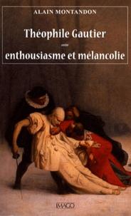 Alain Montandon - Theophile Gautier entre enthousiasme et mélancolie.