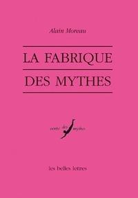 Alain Moreau - La fabrique des mythes.