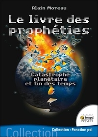 Alain Moreau - Le livre des prophéties - Catastrophe planétaire et fin des temps.