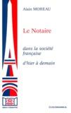Alain Moreau - Le notaire dans la société française d'hier à demain.