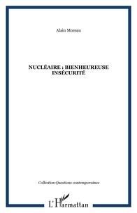 Alain Moreau - Nucléaire : bienheureuse insécurité.