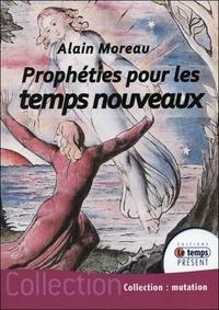 Alain Moreau - Prophéties pour les temps nouveaux.