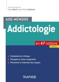 Alain Morel et Jean-Pierre Couteron - Aide-mémoire addictologie en 47 notions.