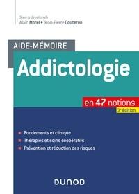 Alain Morel et Jean-Pierre Couteron - Aide-mémoire - Addictologie - en 47 notions.