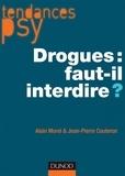 Alain Morel et Jean-Pierre Couteron - Drogues : faut-il interdire ?.