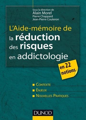 L'aide-mémoire de la réduction des risques en addictologie - Alain MorelPierre ChappardJean-Pierre Couteron - Format PDF - 9782100586738 - 17,99 €
