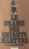 Alain Morel et Olivier Morel - Le drame des enfants martyrs.