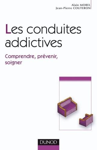 Alain Morel et Jean-Pierre Couteron - Les conduites addictives - Comprendre, prévenir, soigner.