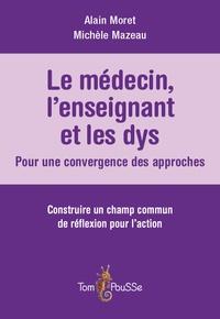 Alain Moret et Michèle Mazeau - Le médecin, l'enseignant et les dys : pour une convergence des approches - Construire un champs commun de réflexion pour l'action.