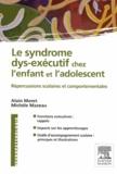 Alain Moret et Michèle Mazeau - Le syndrome dys-exécutif chez l'enfant et l'adolescent.