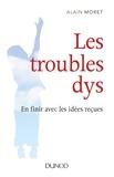 Alain Moret - Les troubles dys - En finir avec les idées reçues.