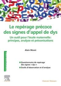 """Alain Moret - Repérage précoce des signes d'appel de """"dys"""" - Un outil pour l'école maternelle : principes, analyse et préconisations."""