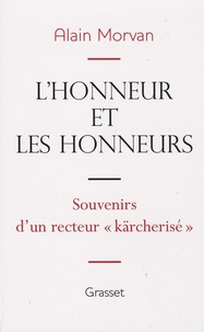 """Alain Morvan - L'honneur et les honneurs : souvenirs d'un recteur """"kärcherisé""""."""