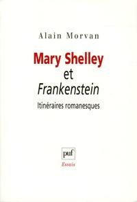 Alain Morvan - Mary Shelley et Frankenstein : itinéraires romanesques.