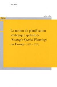 Alain Motte - La notion de planification stratégique spatialisée en Europe (1995-2005) - (Strategic Spatial Planning).