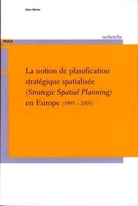 Alain Motte - La notion de planification stratégique spatialisée en Europe (1995-2005).
