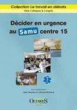 Alain Mouchet et Catherine Bertrand - Décider en urgence au Samu centre 15.