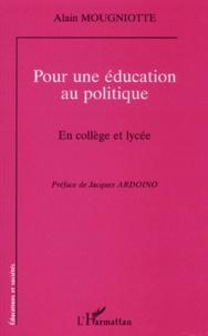 Alain Mougniotte - Pour une éducation au politique - En collège et lycée.