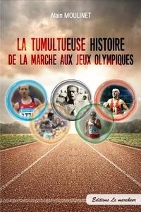 Alain Moulinet - La tumultueuse histoire de la marche aux jeux olympiques.
